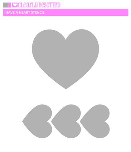Clearly Besotted - Have A Heart Stencil